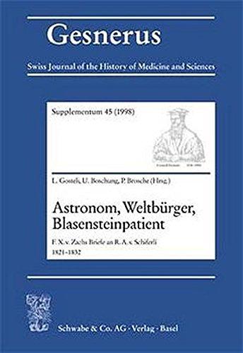 Astronom, Weltburger, Blasensteinpatient: Franz Xaver Von Zachs Briefe an Rudolf Abraham Von Schifferli 1821-1832 (Gesnerus Supplement)