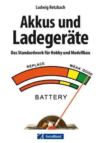 Modellbau: Akkus und Ladegeräte. Das Standardwerk für Hobby und Modellbau mit ausführlicher Erklärung aller Akkuarten und Ladetechniken von Dipl.Ing. Ludwig Retzbach sowie Tipps zum Modellbau