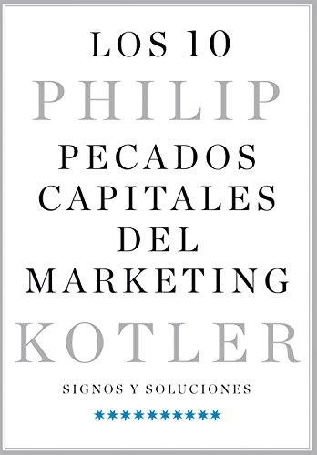 Los 10 pecados capitales del marketing: Signos y soluciones por Philip Kotler