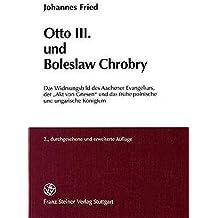"""Otto III. und Boleslaw Chrobry: Das Widmungsbild des Aachener Evangeliars, der """"Akt von Gnesen"""" und das fruehe polnische und ungarische Koenigtum (Frankfurter Historische Abhandlungen)"""