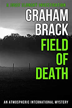 Field of Death: An atmospheric international mystery (Josef Slonský Investigations Book 4) (English Edition) van [Brack, Graham]