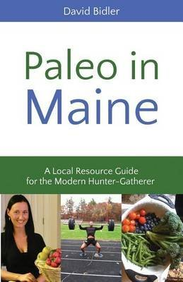 [(Paleo in Maine : A Local Resource Guide for the Modern Hunter Gatherer)] [By (author) David J Bidler] published on (April, 2013)