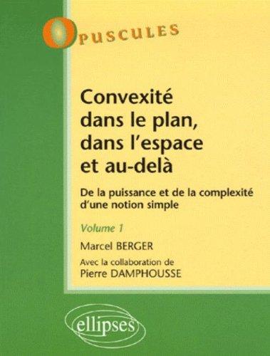 Convexit dans le plan, dans l'espace et au del : De la puissance et de la complexit d'une notion simple, Tome 1