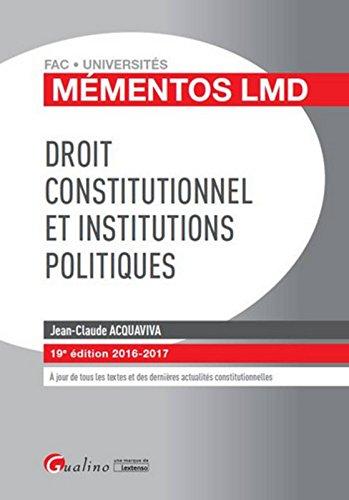 Mmentos LMD - Droit constitutionnel et Institutions politiques 2016-2017, 19me Ed.
