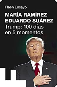 Trump: 100 días en 5 momentos par Eduardo Suárez