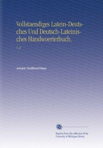 Vollstaendiges Latein-Deutsches Und Deutsch-Lateinisches Handwoerterbuch.: V. 2