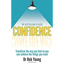Confidence:Transform the way you feel so you can achieve the things   you want