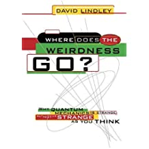 Where Does The Weirdness Go?: Why Quantum Mechanics Is Strange, But Not As Strange As You Think