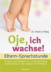 Oje, ich wachse!  - ELTERN-SPRECHSTUNDE: Fragen und Antworten - zur Entwicklung Ihres Kindes in den ersten 20 Monaten