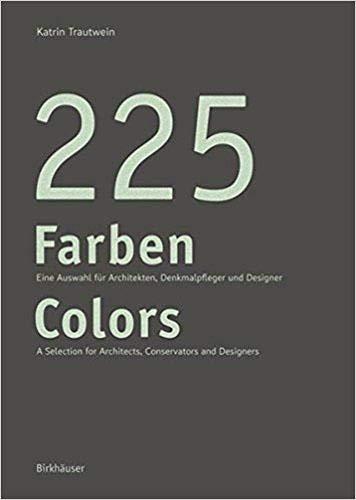 225 Farben / 225 Colors: Eine Auswahl für Maler und Denkmalpfleger, Architekten und Gestalter / A Selection for Painters and Conservators, Architects and Designers -