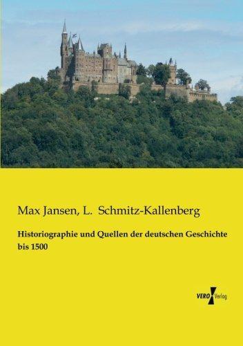 Historiographie und Quellen der deutschen Geschichte bis 1500 by Max Jansen (2014-01-28)
