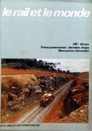 RAIL ET LE MONDE (LE) [No 22] du 01/07/1982 - U.I.C. - VENEZUELA - OFERMAT - CAMEROUN - EQUIPEMENTS DE VOIE - FORMATION ET DEVELOPPEMENT - ENTRETIEN DES VOIES EN AFRIQUE - LE MONDE DU RAIL - TRAINS DE BANLIEUE A KINSHASA - POUR VOTRE BIBLIOTHEQUE - NOS MOTS CROISES - BOURRAGE DE LA VOIE NOUVELLE DANS LA TRANCHEE DE MANDJAB, ENTRE EDEA ET ESEKA (CAMEROUN). par Collectif