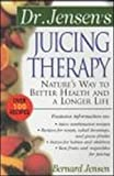 Dr. Jensen's Juicing Therapy: Nature's Way to Better Health and a Longer Life (The Dr. Bernard Jensen Library)