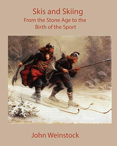 Skis and Skiing: From the Stone Age to the Birth of the Sport por John Weinstock