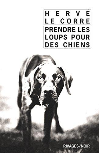 Prendre les loups pour des chiens par Herve Le Corre