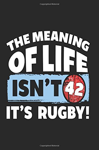 The Meaning Of Life Isn't 42 It's Rugby: Rugby Lined Notebook -