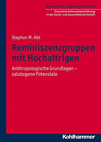 Reminiszenzgruppen mit Hochaltrigen: Anthropologische Grundlagen - salutogene Potenziale (Dynamisch Leben gestalten 4)