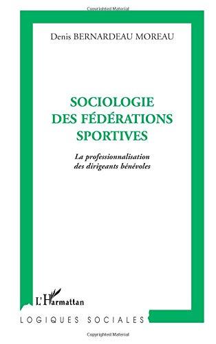 Sociologie des fédérations sportives : La professionnalisation des dirigeants bénévoles par Denis Bernardeau Moreau