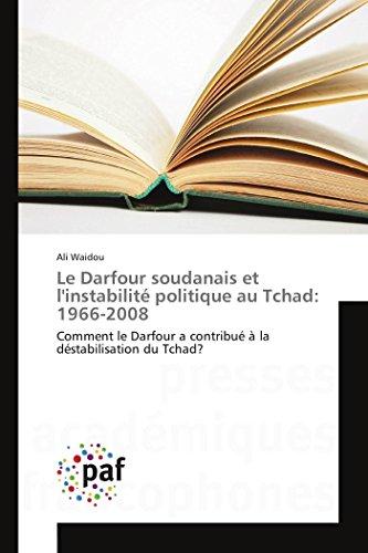 Le Darfour soudanais et l'instabilité politique au Tchad: 1966-2008: Comment le Darfour a contribué à la déstabilisation du Tchad? (Omn.Pres.Franc.)