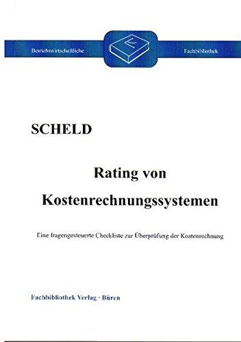 Rating von Kostenrechnungssystemen: Eine fragengesteuerte Checkliste zur Überprüfung der Kostenrechnung (Betriebswirtschaftliche Fachbibliothek)