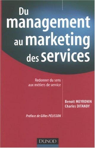 Du management au marketing des services : Redonner du sens aux métiers de service par Benoît Meyronin, Charles Ditandy