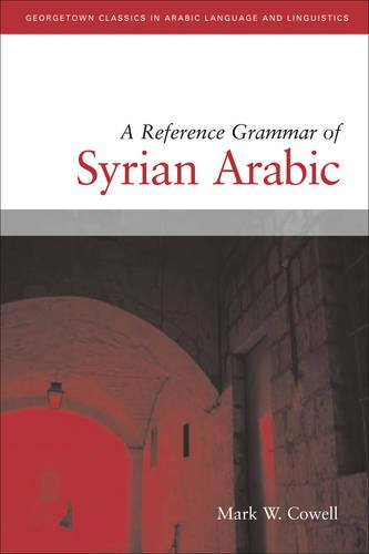 A Reference Grammar of Syrian Arabic with Audio CD (Georgetown Classics in Arabic Languages and Linguistics series)