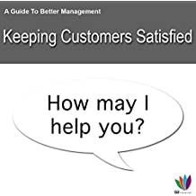 A Guide to Better Management: Keeping Customers Satisfied