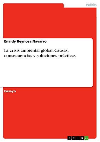La crisis ambiental global. Causas, consecuencias y soluciones prácticas por Enaidy Reynosa Navarro