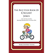 The Best Ever Book of Cyclist Jokes: Lots and Lots of Jokes Specially Repurposed for You-Know-Who by Mark Geoffrey Young (2011-12-19)