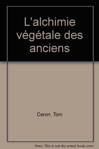 L'alchimie végétale des anciens par Toni Ceron
