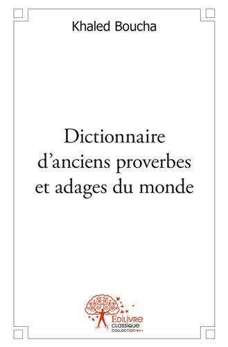 Dictionnaire d'anciens proverbes et adages du monde par Khaled Boucha