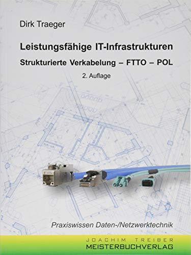 Leistungsfähige IT-Infrastrukturen: Strukturierte Verkabelung - FTTO - POL (Praxiswissen Daten-/Netzwerktechnik) Sicherheits-verkabelung