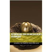 Betrachtung von Edelmetallen als Geldanlage (German Edition)
