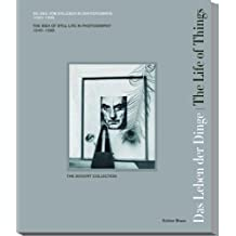 Das Leben der Dinge: Die Idee vom Stilleben in der Fotografie: Die Idee Vom Stillleben in Der Fotografie 1840-1985
