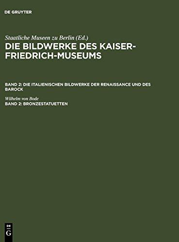 Die Bildwerke des Kaiser-Friedrich-Museums. Die italienischen Bildwerke der Renaissance und des Barock: Bronzestatuetten: Büsten und Gebrauchsgegenstände