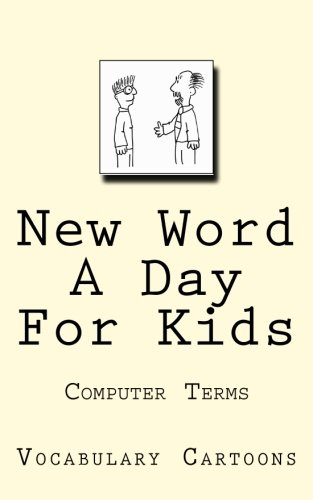New Word A Day For Kids: Computer Terms: Volume 1 (Vocabulary Cartoons)