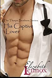 His Captive Lover (The Thorpe Brothers) (Volume 1) by Elizabeth Lennox (2013-10-11)
