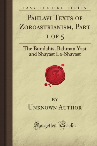 Pahlavi Texts of Zoroastrianism, Part 1 of 5: The Bundahis, Bahman Yast and Shayast La-Shayast (Forgotten Books)