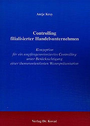 Controlling filialisierter Handelsunternehmen Konzeption für ein empfängerorientiertes Controlling unter Berücksichtigung einer themenorientierten Beiträge zu Controlling und Rechnungswesen