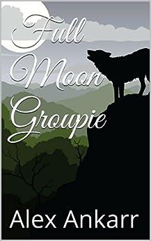 Full Moon Groupie by [Ankarr, Alex]