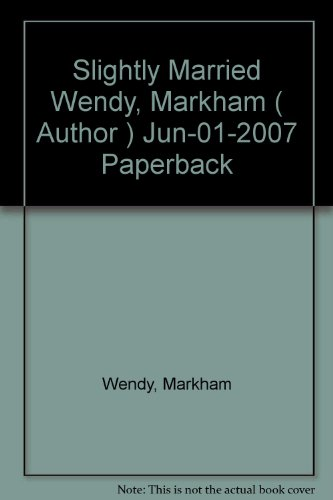 [Slightly Married [ SLIGHTLY MARRIED ] By Wendy, Markham ( Author )Jun-01-2007 Paperback