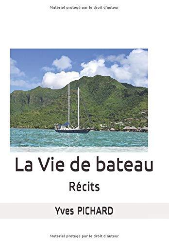 LA VIE DE BATEAU: Récits par Yves PICHARD