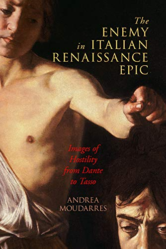 The Enemy in Italian Renaissance Epic: Images of Hostility from Dante to Tasso (Early Modern...