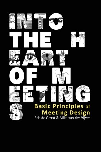 Into the Heart of Meetings: Basic Principles of Meeting Design por Mike van der Vijver