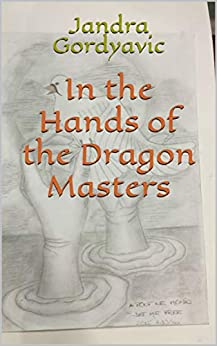In the Hands of the Dragon Masters (English Edition) par [Gordyavic, Jandra]