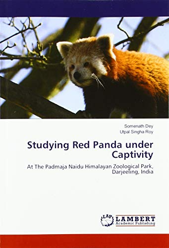 Studying Red Panda under Captivity: At The Padmaja Naidu Himalayan Zoological Park, Darjeeling, India