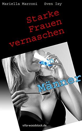 Starke Frauen vernaschen Männer.: Erotische Geschichten zum Abheben