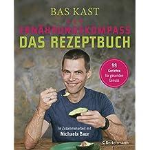Der Ernährungskompass - Das Rezeptbuch: 99 Gerichte für gesunden Genuss