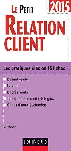 Le Petit Relation client 2015 - 2e éd.: Les pratiques clés en 15 fiches par Nathalie Houver