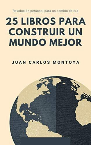 25 libros para construir un mundo mejor eBook: Montoya, Juan ...
